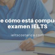 Conoce cómo está compuesto el examen IELTS (3)
